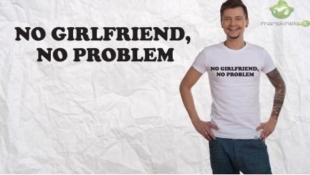 No Girlfirned, No problem